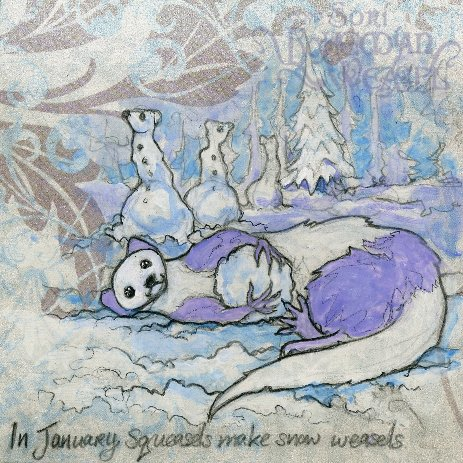 'January Squeasels make snow weasels' by Soni Alcorn-Hender
